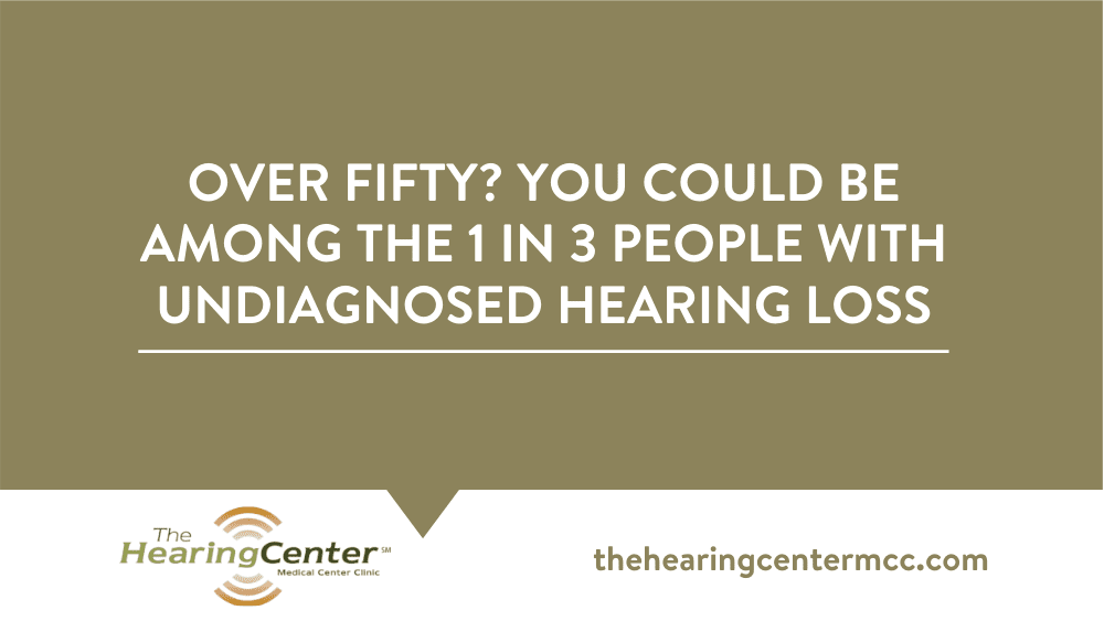 Over fifty? You Could Be Among the 1 in 3 People with Undiagnosed Hearing Loss